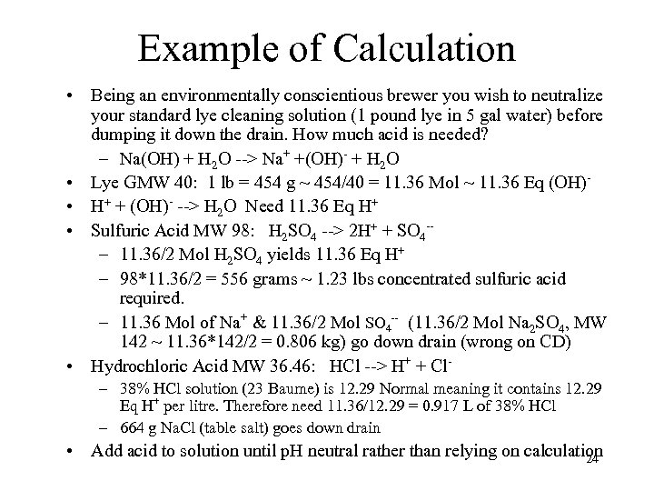 Example of Calculation • Being an environmentally conscientious brewer you wish to neutralize your