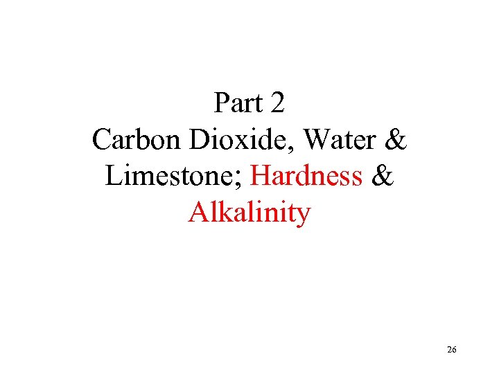 Part 2 Carbon Dioxide, Water & Limestone; Hardness & Alkalinity 26