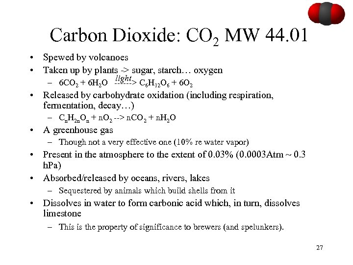 Carbon Dioxide: CO 2 MW 44. 01 • Spewed by volcanoes • Taken up