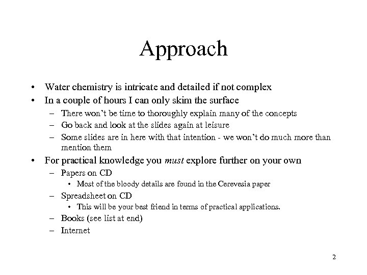 Approach • Water chemistry is intricate and detailed if not complex • In a
