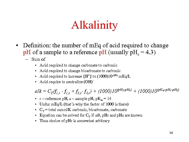Alkalinity • Definition: the number of m. Eq of acid required to change p.