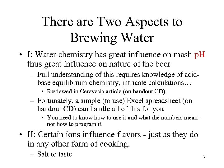 There are Two Aspects to Brewing Water • I: Water chemistry has great influence