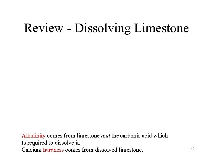 Review - Dissolving Limestone Alkalinity comes from limestone and the carbonic acid which Is