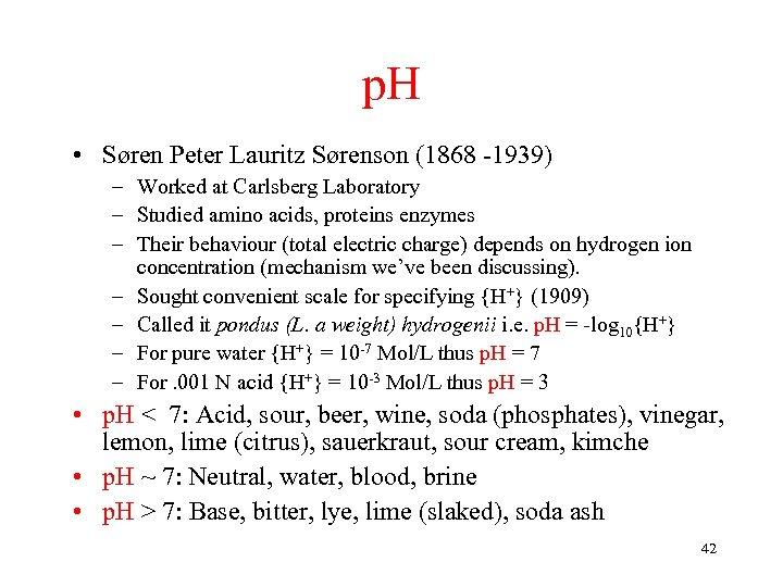 p. H • Søren Peter Lauritz Sørenson (1868 -1939) – Worked at Carlsberg Laboratory