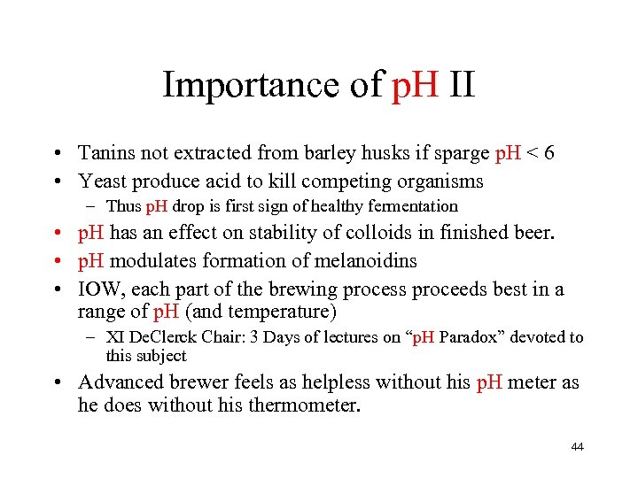 Importance of p. H II • Tanins not extracted from barley husks if sparge
