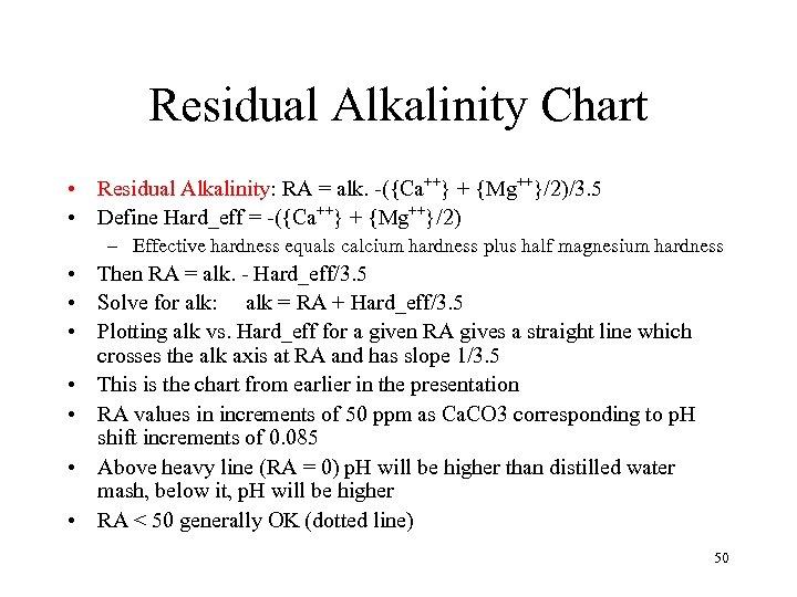 Residual Alkalinity Chart • Residual Alkalinity: RA = alk. -({Ca++} + {Mg++}/2)/3. 5 •