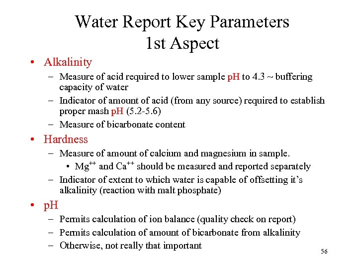 Water Report Key Parameters 1 st Aspect • Alkalinity – Measure of acid required
