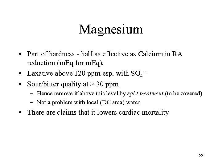 Magnesium • Part of hardness - half as effective as Calcium in RA reduction