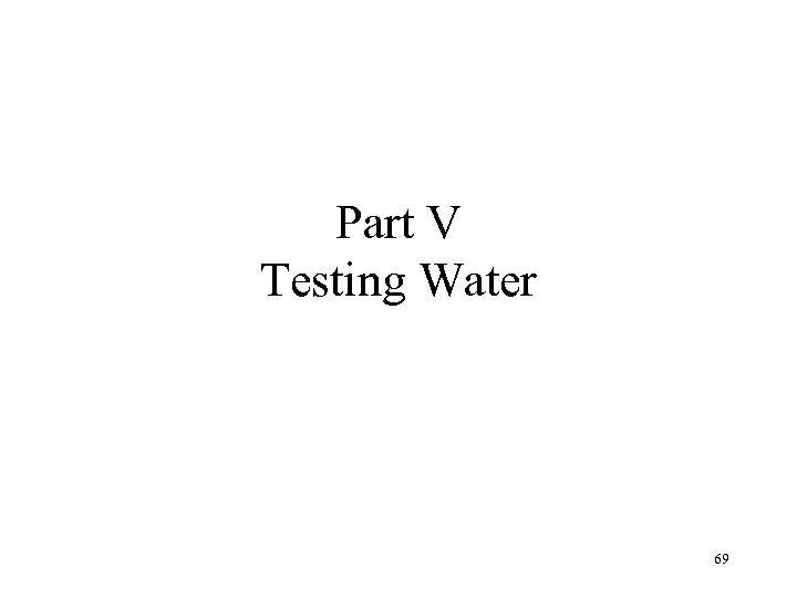 Part V Testing Water 69