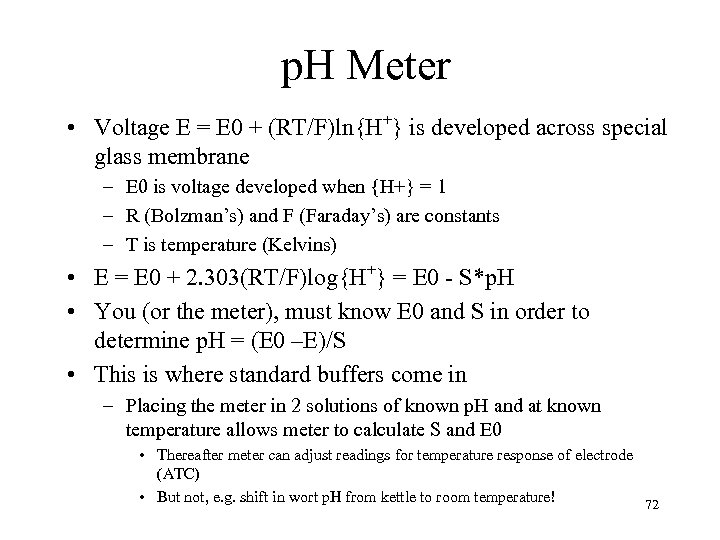 p. H Meter • Voltage E = E 0 + (RT/F)ln{H+} is developed across