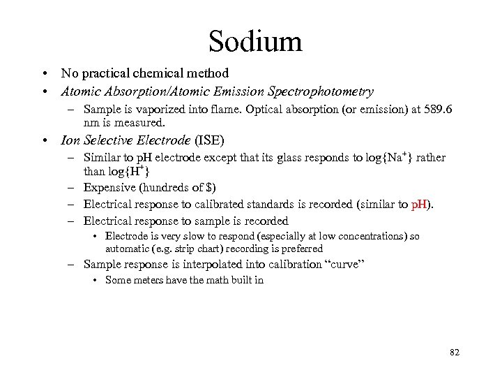 Sodium • No practical chemical method • Atomic Absorption/Atomic Emission Spectrophotometry – Sample is