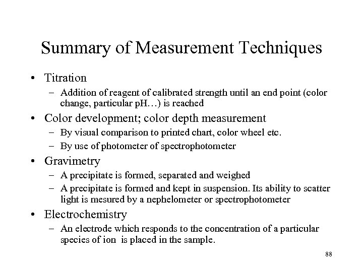 Summary of Measurement Techniques • Titration – Addition of reagent of calibrated strength until