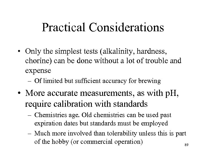 Practical Considerations • Only the simplest tests (alkalinity, hardness, chorine) can be done without