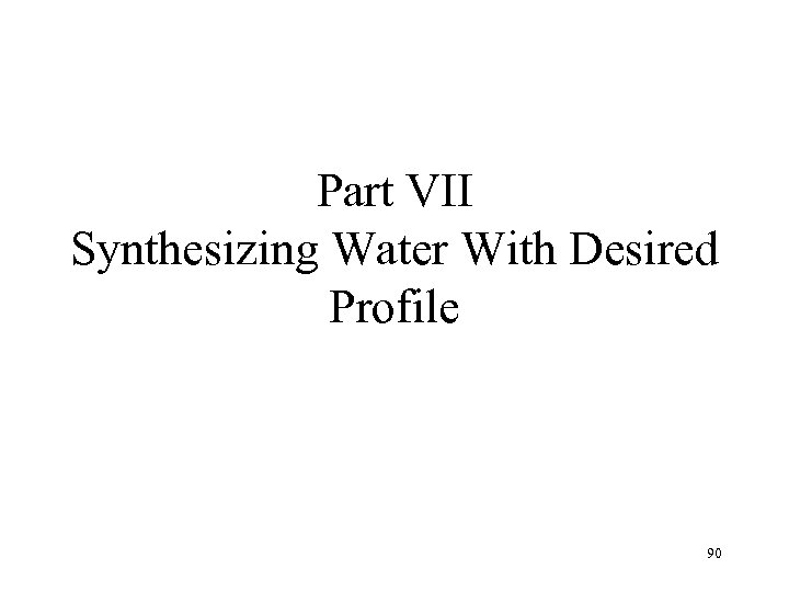 Part VII Synthesizing Water With Desired Profile 90