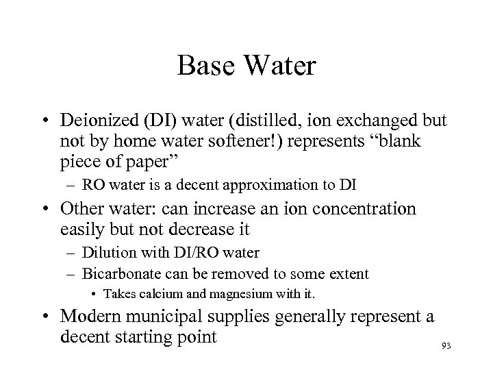 Base Water • Deionized (DI) water (distilled, ion exchanged but not by home water