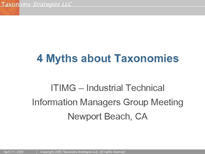 Taxonomy Strategies LLC 4 Myths about Taxonomies ITIMG – Industrial Technical Information Managers Group