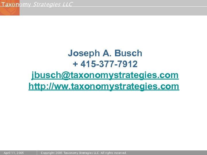 Taxonomy Strategies LLC Joseph A. Busch + 415 -377 -7912 jbusch@taxonomystrategies. com http: //ww.