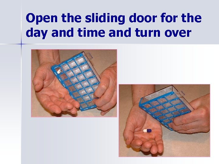 Open the sliding door for the day and time and turn over