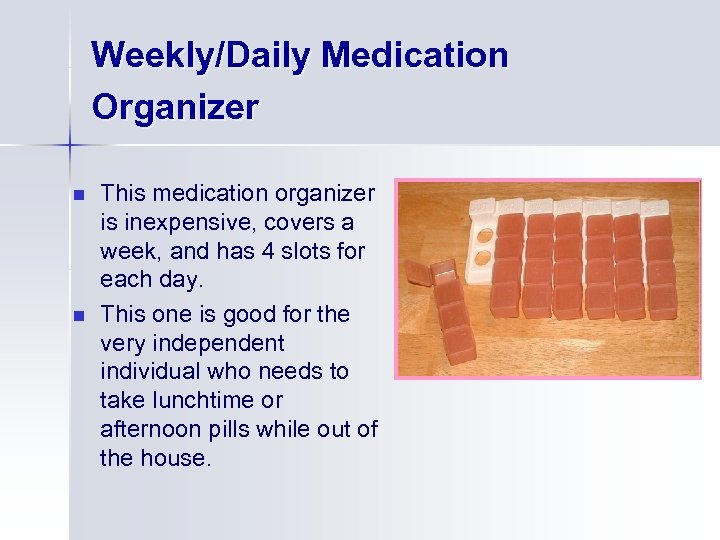 Weekly/Daily Medication Organizer n n This medication organizer is inexpensive, covers a week, and