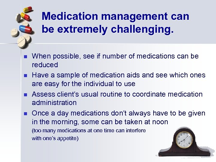 Medication management can be extremely challenging. n n When possible, see if number of