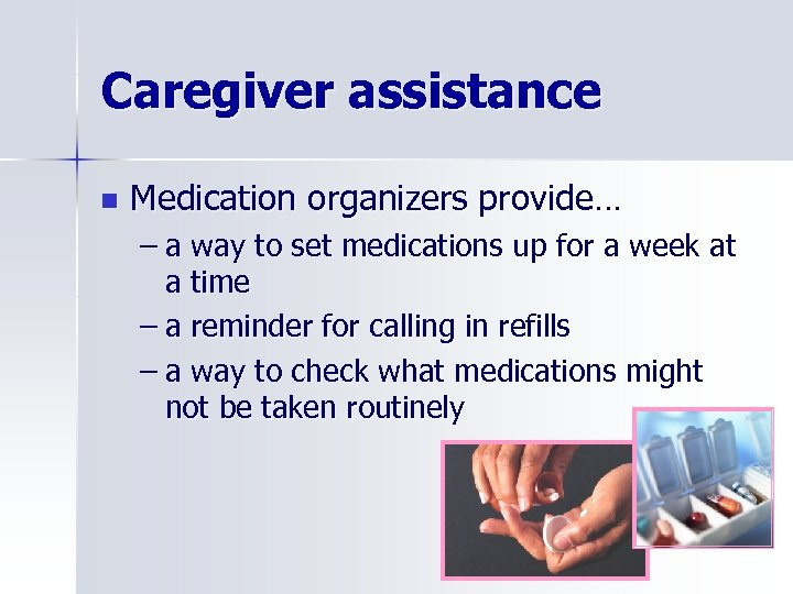 Caregiver assistance n Medication organizers provide… – a way to set medications up for