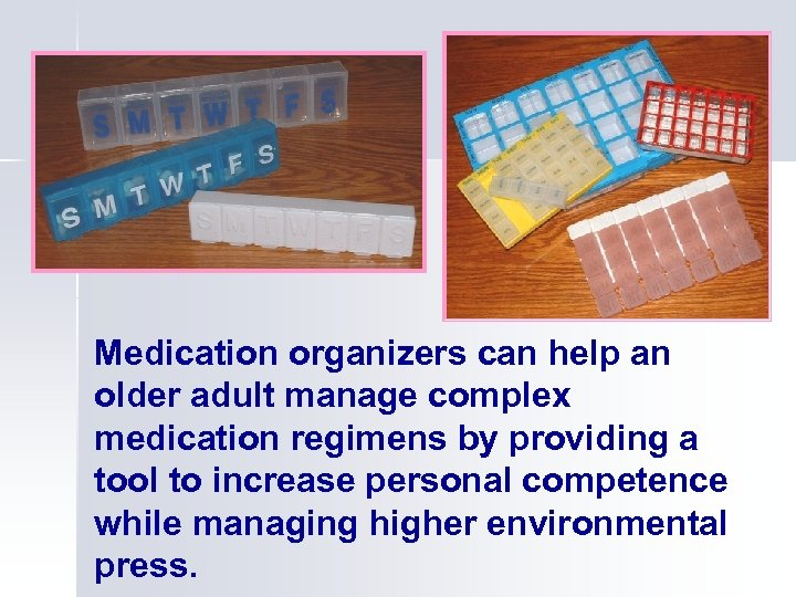 Medication organizers can help an older adult manage complex medication regimens by providing a