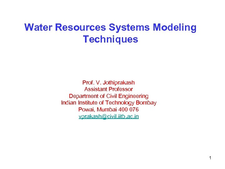 Water Resources Systems Modeling Techniques Prof. V. Jothiprakash Assistant Professor Department of Civil Engineering