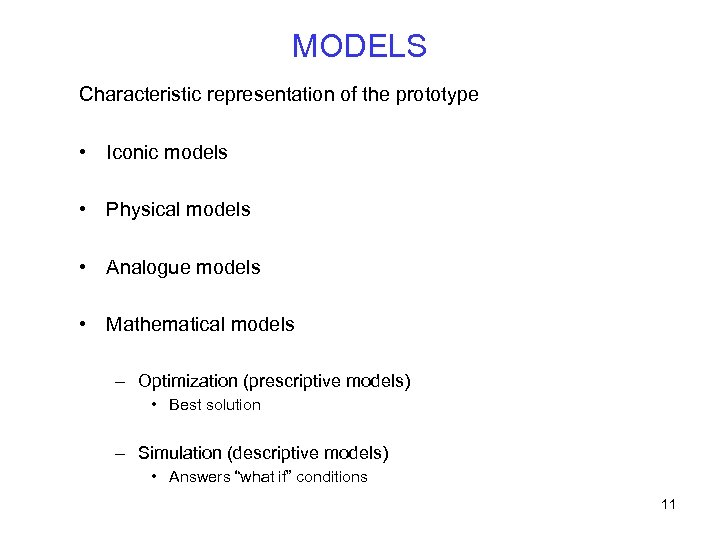 MODELS Characteristic representation of the prototype • Iconic models • Physical models • Analogue