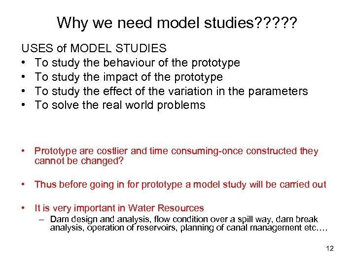 Why we need model studies? ? ? USES of MODEL STUDIES • To study