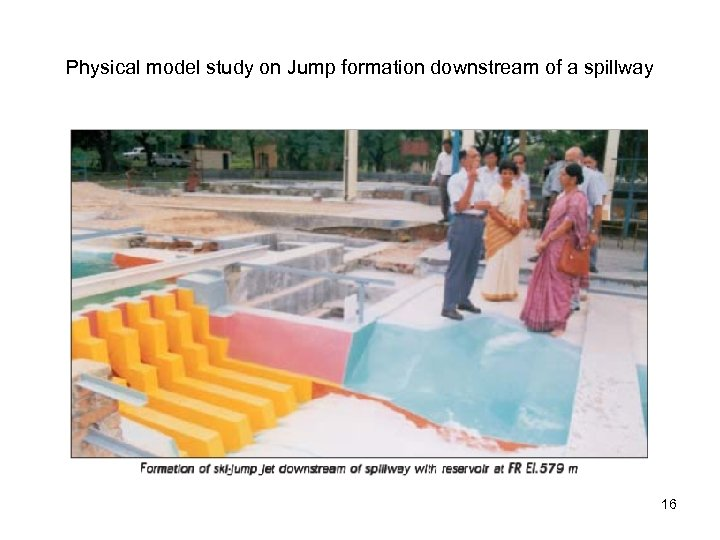 Physical model study on Jump formation downstream of a spillway 16