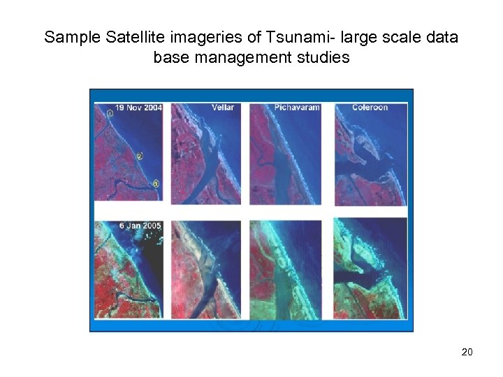 Sample Satellite imageries of Tsunami- large scale data base management studies 20