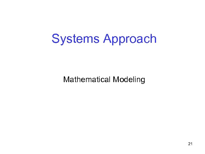 Systems Approach Mathematical Modeling 21