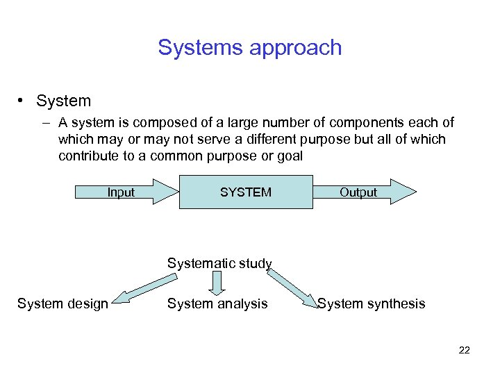 Systems approach • System – A system is composed of a large number of