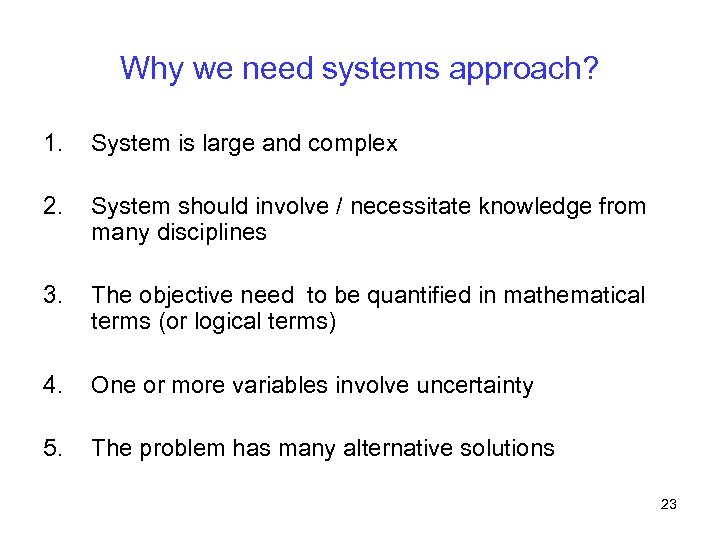 Why we need systems approach? 1. System is large and complex 2. System should