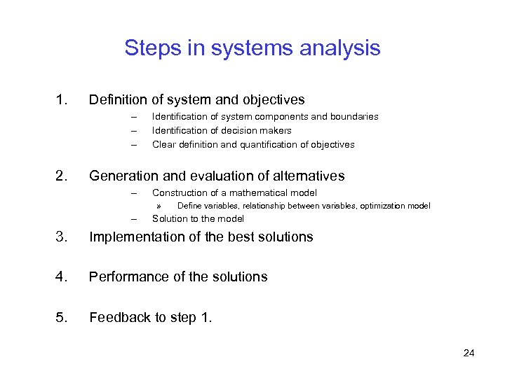 Steps in systems analysis 1. Definition of system and objectives – – – 2.