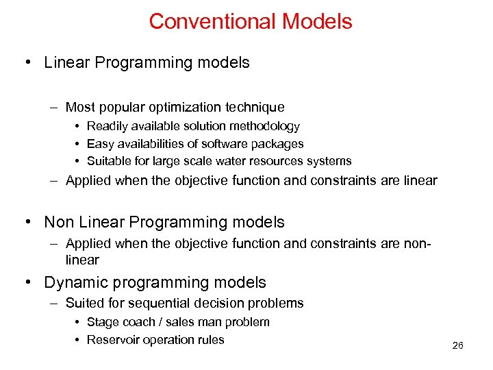 Conventional Models • Linear Programming models – Most popular optimization technique • Readily available