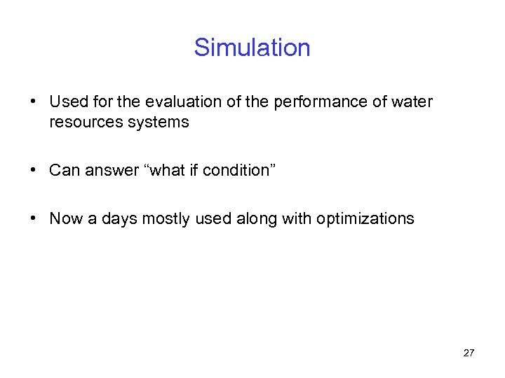 Simulation • Used for the evaluation of the performance of water resources systems •
