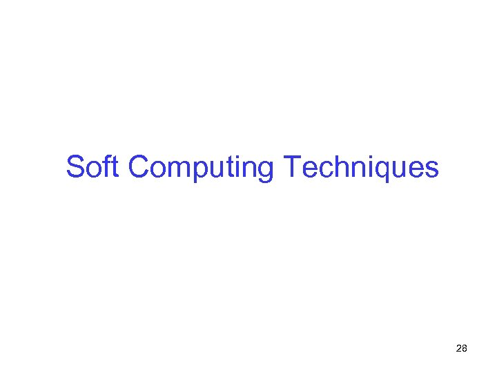 Soft Computing Techniques 28