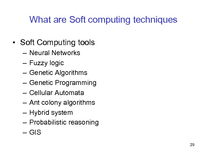 What are Soft computing techniques • Soft Computing tools – – – – –