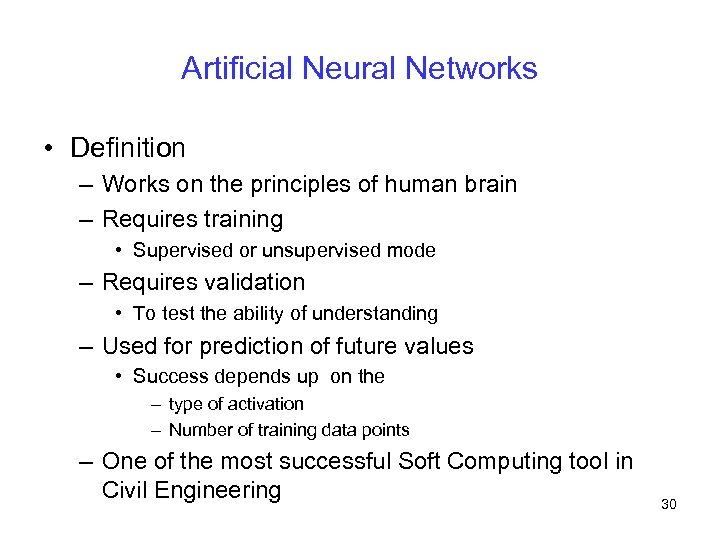 Artificial Neural Networks • Definition – Works on the principles of human brain –