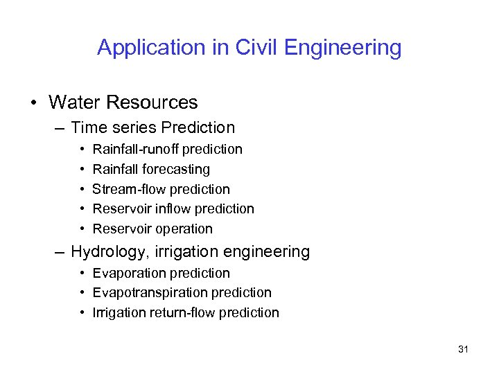 Application in Civil Engineering • Water Resources – Time series Prediction • • •
