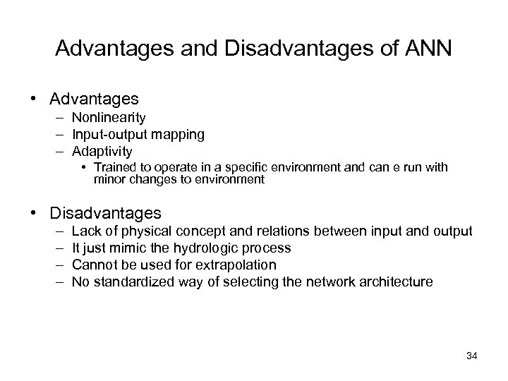 Advantages and Disadvantages of ANN • Advantages – Nonlinearity – Input-output mapping – Adaptivity
