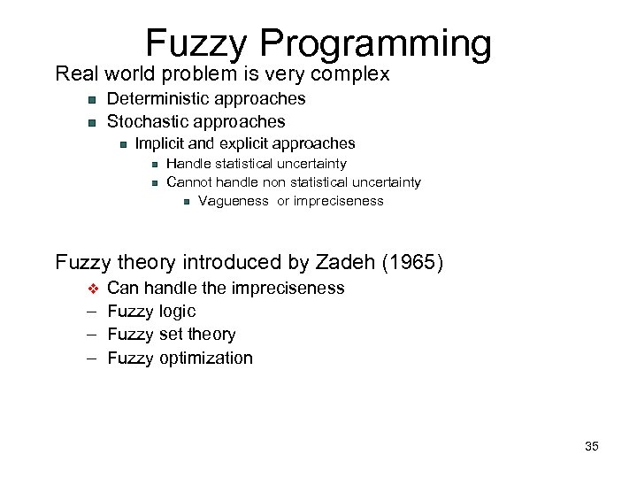 Fuzzy Programming Real world problem is very complex Deterministic approaches Stochastic approaches Implicit and