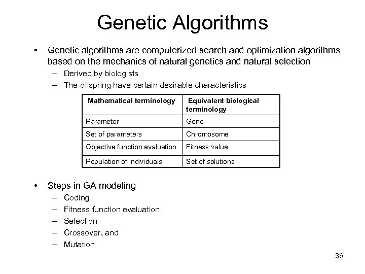 Genetic Algorithms • Genetic algorithms are computerized search and optimization algorithms based on the