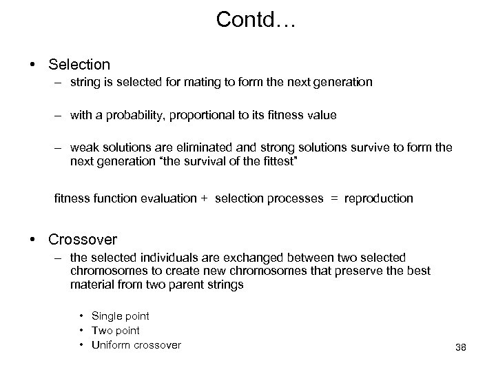 Contd… • Selection – string is selected for mating to form the next generation