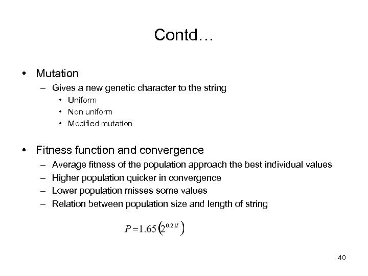Contd… • Mutation – Gives a new genetic character to the string • Uniform