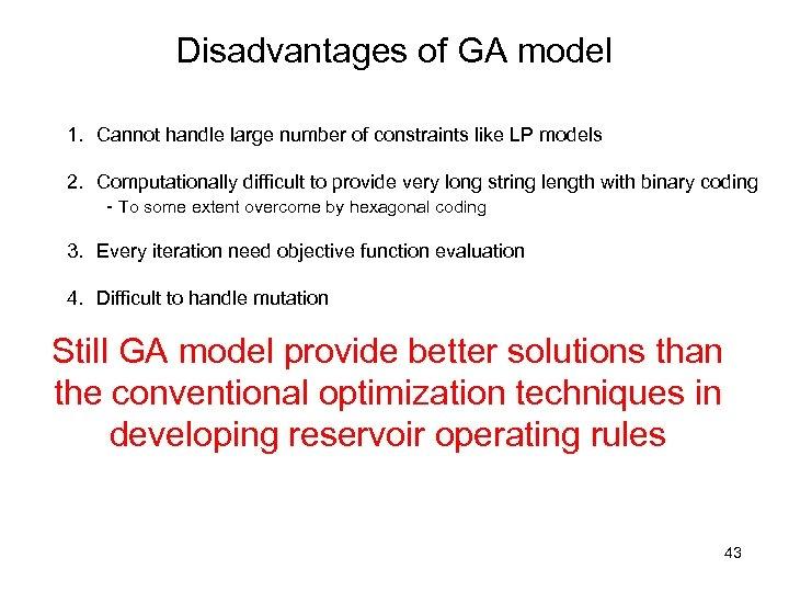 Disadvantages of GA model 1. Cannot handle large number of constraints like LP models