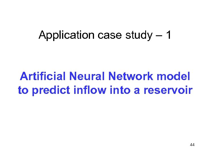 Application case study – 1 Artificial Neural Network model to predict inflow into a