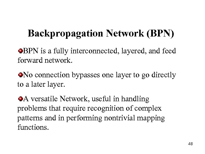 Backpropagation Network (BPN) BPN is a fully interconnected, layered, and feed forward network. No