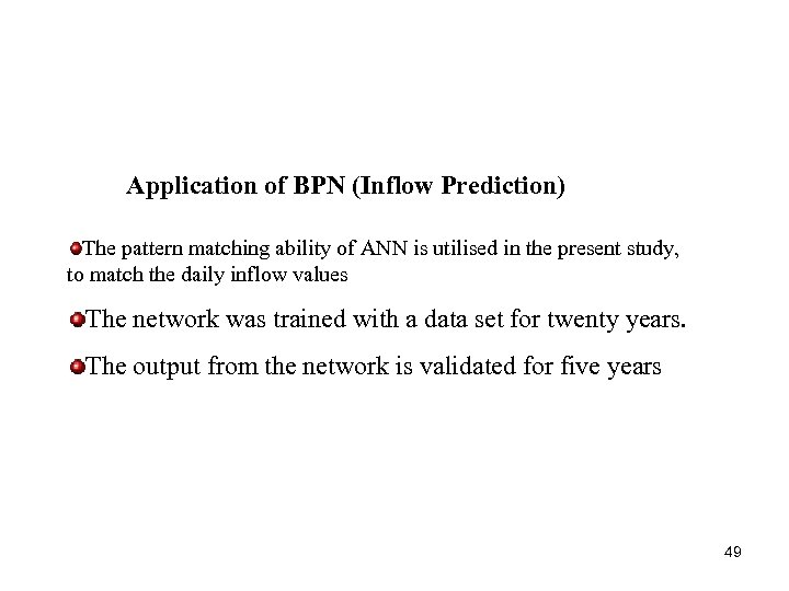 Application of BPN (Inflow Prediction) The pattern matching ability of ANN is utilised in